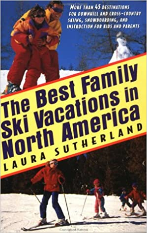 Best Family Ski Vacations In North America Laura Sutherland