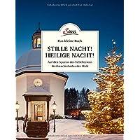 Das kleine Buch: Stille Nacht! Heilige Nacht!: Auf den Spuren des beliebtesten Weihnachtsliedes der Welt