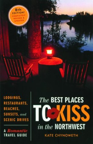 The Best Places to Kiss in the Northwest: A Romantic Travel Guide, 8th Edition