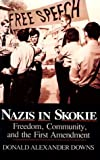 Nazis in Skokie : Freedom, Community, and the First Amendment, Downs, Donald A., 0268014620