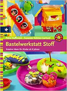 bastelwerkstatt stoff kreative ideen f r kinder ab 6 jahren 9783332018530 books. Black Bedroom Furniture Sets. Home Design Ideas