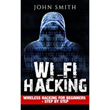 Hacking: WiFi Hacking, Wireless Hacking for Beginners - step by step (How to Hack, Hacking for Dummies, Hacking for Beginners Book 1)