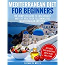 Mediterranean Diet For Beginners: The Complete Guide To Lose Weight And Live Healthier Following The Mediterranean Lifestyle