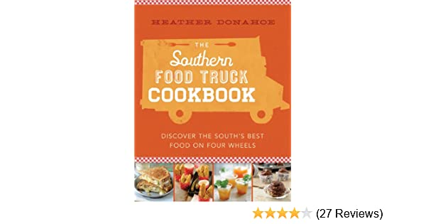 The southern food truck cookbook discover the souths best food on the southern food truck cookbook discover the souths best food on four wheels kindle edition by heather donahoe cookbooks food wine kindle ebooks forumfinder Images