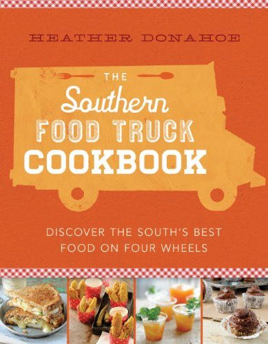 The Southern Food Truck Cookbook: Discover the South's Best Food on Four Wheels by [Donahoe, Heather]