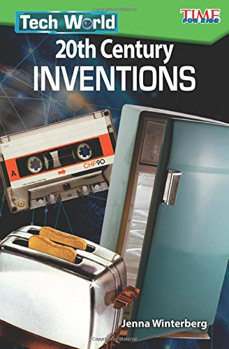 Tech World: 20th Century Inventions - TIME FOR KIDS® Informational Text - Great for School Projects and Book Reports - (Time for Kids Nonfiction Readers) ebook