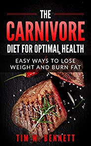 The Carnivore Diet for Optimal Health: Easy Ways to Lose Weight and Burn Fat (English Edition)