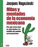 Mitos y mentadas de la economía mexicana: Por qué crece poco un país hecho a la medida del paladar norteamericano