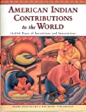American Indian Contributions to the World: 15,000 Years of Inventions and Innovations