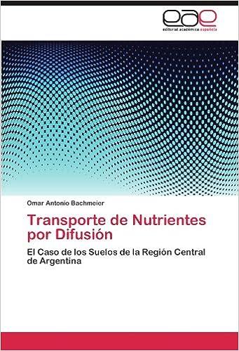 Transporte de Nutrientes por Difusión: El Caso de los Suelos de la Región Central de Argentina (Spanish Edition): Omar Antonio Bachmeier: 9783845487847: ...