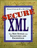 img - for Secure XML: The New Syntax for Signatures and Encryption book / textbook / text book