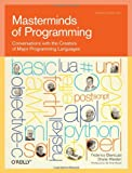 Masterminds of Programming : Conversations with the Creators of Major Programming Languages, Biancuzzi, Federico and Warden, Shane, 0596515170