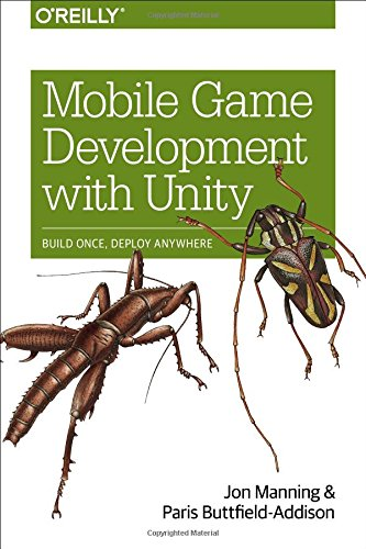 Mobile Game Development with Unity: Build Once, Deploy Anywhere by O'Reilly Media