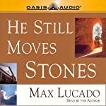 He Still Moves Stones | Max Lucado