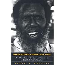 Recognizing Aboriginal Title: The Mabo Case and Indigenous Resistance to English-Settler Colonialism by Peter H. Russell (2005-07-09)