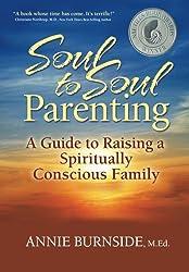 Soul to Soul Parenting: A Guide to Raising a Spiritually Conscious Family