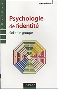Psychologie de l'identité : Soi et le groupe par Edmond Marc