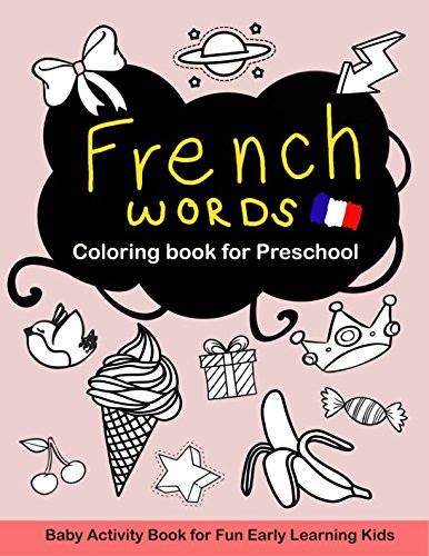 French Words Coloring book for Preschool: Baby Activity Book for Fun Early Learning Kids (Fine Fun Words) (French -