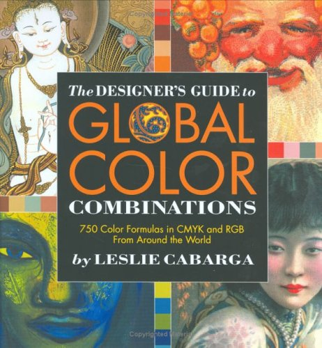 Read Online The Designer's Guide to Global Color Combinations: 750 Color Formulas in CMYK and RGB from Around the World PDF