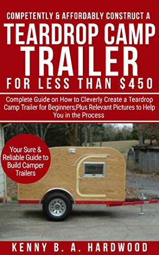 Trailers For Less >> Amazon Com Competently Affordably Construct A Teardrop Camp