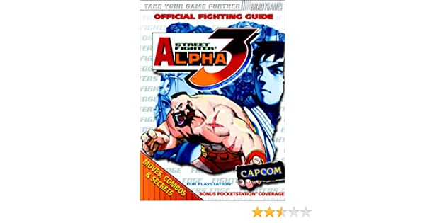 Street Fighter Alpha 3 Official Fighting Guide: Moves, Combos & Secrets for Play Station; Bonus Pocketstation Coverage: Kevin Melloy, Ken Schmidt: ...