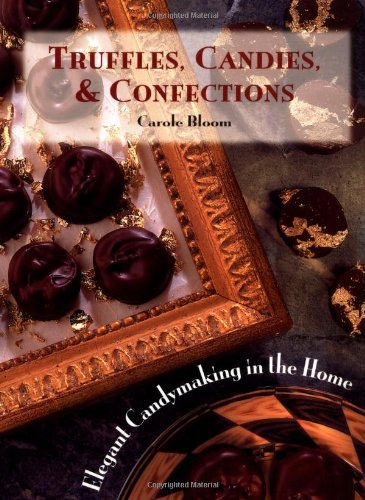 Truffles, Candies, and Confections: Elegant Candymaking in the Home