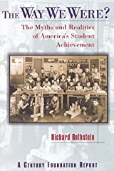 The Way We Were?: The Myths and Realities of America's Student Achievement (Century Foundation/Twentieth Century Fund Report) Paperback