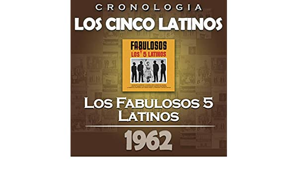 Los Cinco Latinos Cronología - Los Fabulosos 5 Latinos (1962 ...