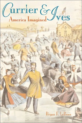 Currier & Ives: America Imagined Hardcover – September 17, 2001 LE BEAU BRYAN F Smithsonian 1560989904 USA