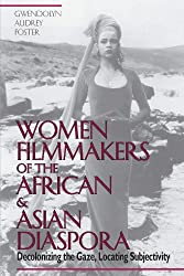 Women Filmmakers of the African and Asian Diaspora: Decolonizing the Gaze, Locating Subjectivity
