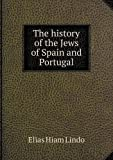 The History of the Jews of Spain and Portugal, Elias Hiam Lindo, 5518841892