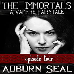 The Immortals: A Vampire Fairytale, Episode 4 Audiobook