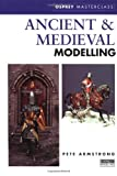 Ancient and Medieval Modelling, Peter Armstrong, 1841760072
