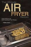The Ultimate Air Fryer Recipes: Simply Delicious and Mouth-watering Air Fryer Recipes
