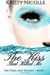 The Kiss That Killed Me (The Tidal Kiss Trilogy) (Volume 1)