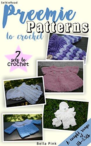 Baby Crochet Free Patterns (Preemie Patterns to Crochet (1lb-5.5lb): 7 Preemie Clothing Sets)