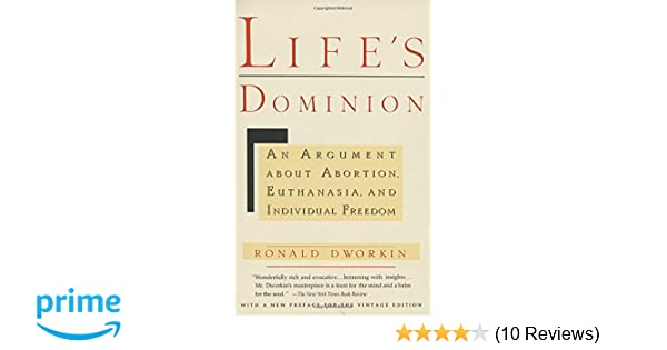 Lifes Dominion An Argument About Abortion Euthanasia And