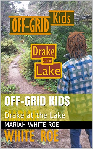 OFF-GRID Kids: Drake at the Lake by [White Roe, Mariah]