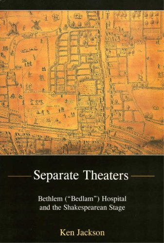 """Separate Theaters: Bethlem (""""Bedlam"""") Hospital and the Shakespearean Stage PDF"""