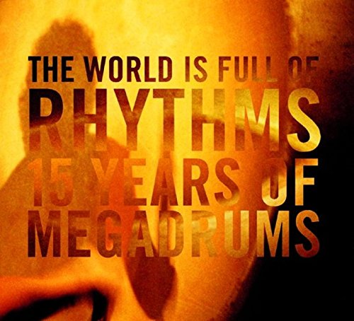 The World is full of Rhythms: 15 Years of Megadrums