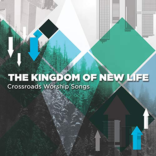 Crossroads Worship Songs - The Kingdom Of New Life 2018