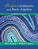 Integrated Arithmetic and Basic Algebra, Bill E. Jordan and William P. Palow, 0321568443