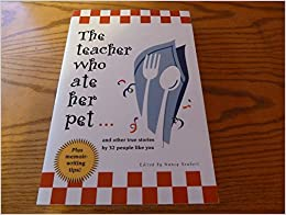 Teacher Who Ate Her Pet and other true stories by 32 people like you