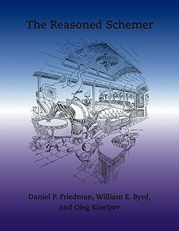 The Reasoned Schemer (MIT Press) by [Friedman, Daniel P., Byrd, William E., Kiselyov, Oleg]