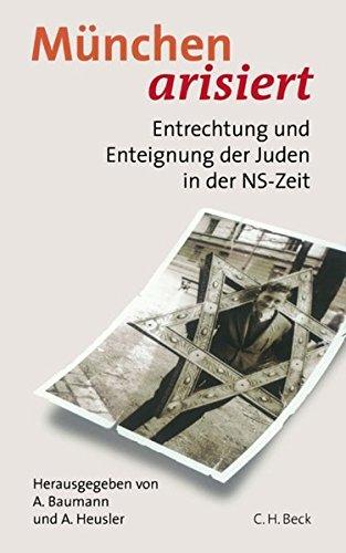 München arisiert: Entrechtung und Enteignung der Juden in der NS-Zeit Taschenbuch – 24. März 2004 Angelika Baumann Andreas Heusler C.H.Beck 3406517560