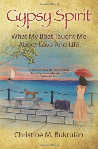 Read Online Gypsy Spirit: What My Boat Taught Me About Love And Life [Paperback] [2012] (Author) Christine M Bukruian pdf epub