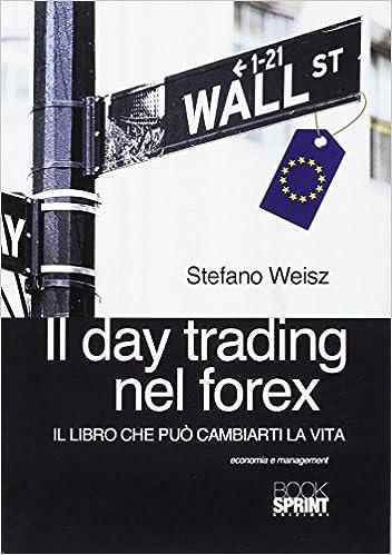 8870255fde Amazon.it: Il day trading nel forex - Stefano Weisz - Libri