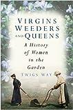 Virgins Weeders and Queens: A History of Women in the Garden