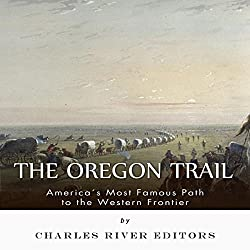 The Oregon Trail: America's Most Famous Path to the Western Frontier