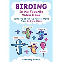 Birding Is My Favorite Video Game: Cartoons about the Natural World from Bird and Moon